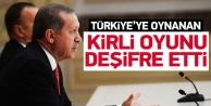 Erdoğan ve Türkiye'ye yapılan oyunu deşifre etti