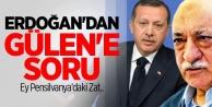 Erdoğan'dan Fethullah Gülen'e Soru