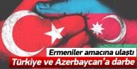 Ermeniler amacına ulaştı! Türkiye ve Azerbaycana darbe!