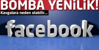 Facebookta bomba yenilik! Kavgalara neden olabilir!