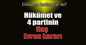 Hükümet ve 4 siyasi partinin flaş Evren kararı!