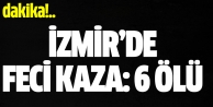 İzmirde feci kaza: 6 ölü