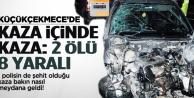 Küçükçekmece'de feci kaza: 2 ölü 8 yaralı