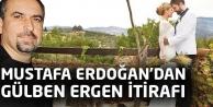 Mustafa Erdoğandan Gülben Ergen itirafı!