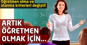 Öğretmen olma ve atanma kriterleri değişti!