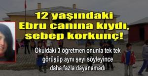 Öğretmenler hırsızlıkla suçladı, Ebru canına kıydı