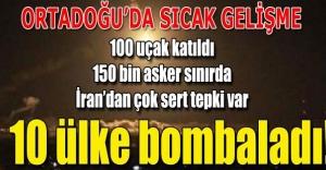 Ortadoğuda sıcak gelişme! 10 ülke bombaladı!