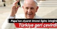 Papanın ziyaret öncesi ilginç isteğini Türkiye geri çevirdi!