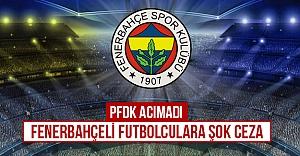 PFDK acımadı Fenerbahçeli...