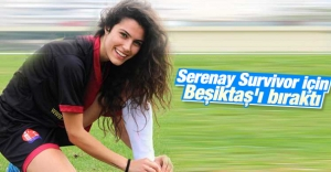 Serenay Aktaş Survivor için Beşiktaşı bıraktı