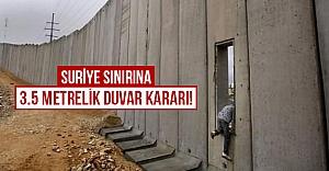 Türkiye sınırına 3.5 metrelik duvar kararı!