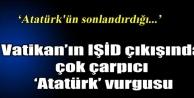 Vatikan'dan IŞİD açıklaması: Atatürk'ün sonlandırdığı...