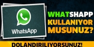 Whatsapp kullanıyor musunuz? DOLANDIRILIYORSUNUZ!