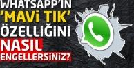 Whatsappın Mavi Tık özelliğini nasıl engellersiniz?