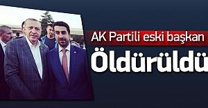 Eski AK Parti'li başkan öldürüldü!