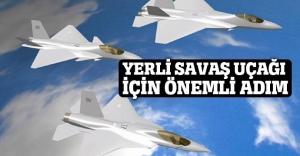 Yerli savaş uçağı için önemli adım