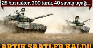 25 bin askerli, 300 tanklı büyük hazırlık!