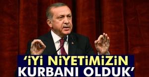 Cumhurbaşkanı Erdoğan: 'İyi niyetimizin kurbanı olduk'