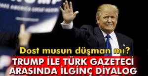 Trump'tan Türk gazeteciye: 'Dost musun düşman mı?'