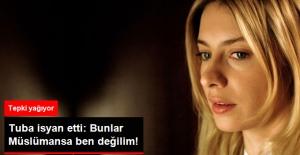 Tuba Ünsal: Bunlar Müslümansa Ben Değilim