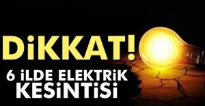 22 Kasım'da 6 ilde elektrik kesintisi yaşanacak