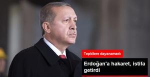 Erdoğan'a Hakaret İstifa Getirdi