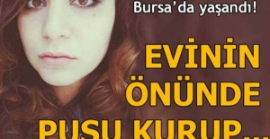 Bursa'da yaşandı! Evinin önünde pusu kurup...