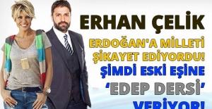 ERHAN ÇELİK, ERDOĞAN'A MİLLETİ ŞİKAYET EDİYORDU!'EDEP DERSİ' VERİYOR!