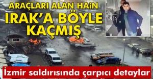 İzmir'deki saldırıda kullanılan araçları alan ev sahibi Irak'a kaçmış