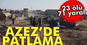 Son dakika haberleri! Azez'de bombalı araçla saldırı: 23 ölü, 71 yaralı
