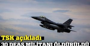 TSK açıkladı, 30 DEAŞ militanı öldürüldü