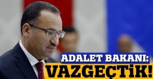 Adalet Bakanı Bozdağ açıkladı: Vazgeçtik