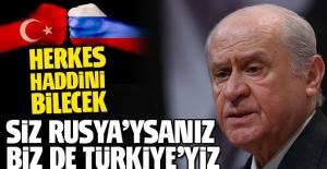 Bahçeli sert çıktı: Siz Rusya'ysanız biz de Türkiye'yiz