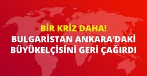 Bulgaristan, Ankara'daki Elçisini Geri Çağırdı