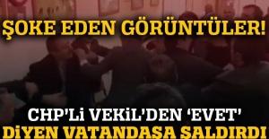 CHP'li vekil 'Evet' diyen vatandaşa saldırdı