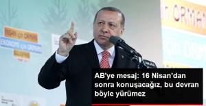 Erdoğan'dan AB'ye Mesaj: 16 Nisan Bitsin, Masaya Oturup Konuşacağız