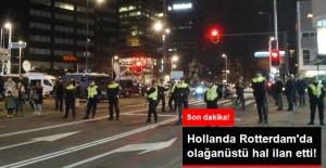 Hollanda Rotterdam'da Olağanüstü Hal İlan Etti