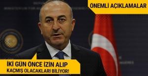 Mevlüt Çavuşoğlu: İki gün önce izin almış, kaçmış