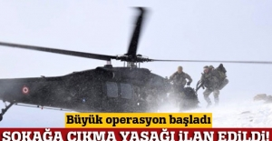 Tunceli'deki büyük operasyon kapsamında sokağa çıkma yasağı ilan edildi