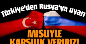 Türkiye'den Rusya'ya uyarı