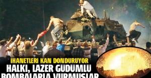 Halkı, lazer güdümlü bombalarla vurmuşlar