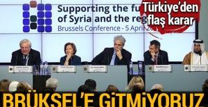"""Türkiye Brüksel'deki """"Suriye"""" konulu toplantıya katılmayacak"""