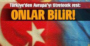 Türkiye'den Avrupa'yı titretecek rest: Onlar bilir!