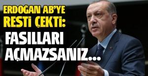 Erdoğan AB'ye resti çekti: Başka çareniz yok...