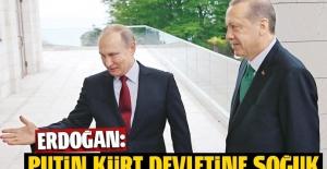 Erdoğan: Putin kürt devletine soğuk