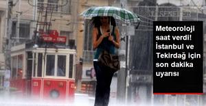 Meteoroloji'den İstanbul ve Tekirdağ İçin Sağanak Yağış Uyarısı