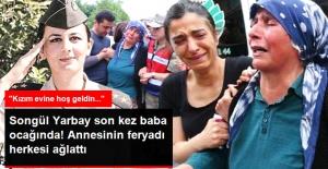 Şehit Yarbay Songül Yakut'un Annenin Feryadı Yürek Burktu: Kızım Evine Hoşgeldin