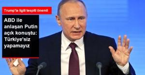 Putin, Suriye'de Ateşkesin Sağlanması Konusunda Açık Konuştu: Bunu Türkiye'siz Yapamayız