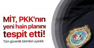 MİT, PKK'nın hain planını tespit etti
