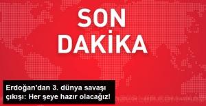 """Erdoğan, 3. Dünya Savaşı İhtimalini Dile Getirip """"Her Şeye Hazır Olacağız!"""" Dedi"""